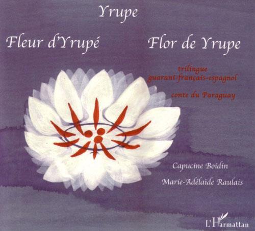 Yrupe - fleur d'yrupe - flor de yrupe - conte du paraguay