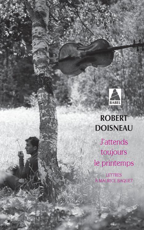 J'attends toujours le printemps ; lettres à Maurice Baquet