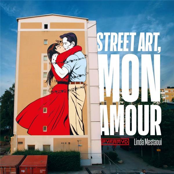 Street art, mon amour ; quand l'amour descend dans la rue