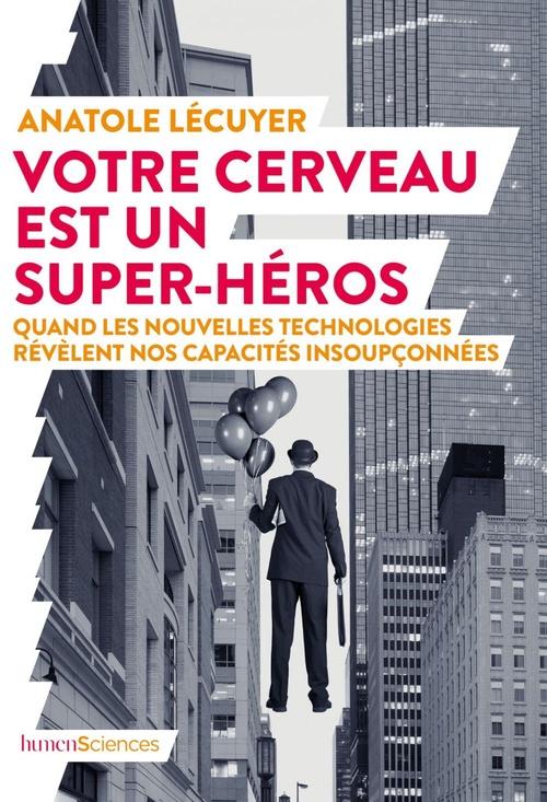 Votre cerveau est un super-héros ; quand les nouvelles technologies révèlent nos capacités insoupçonnées