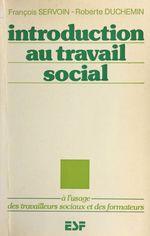 Vente Livre Numérique : Introduction au travail social : à l'usage des travailleurs sociaux et des formateurs  - François Servoin - Roberte Duchemin