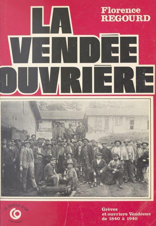 La Vendée ouvrière : grèves et ouvriers vendéens de 1840 à 1940