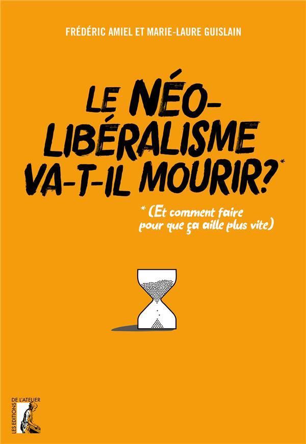 LE NEOLIBERALISME VA-T-IL MOURIR ?  -  (ET COMMENT FAIRE POUR QUE CA AILLE PLUS VITE)