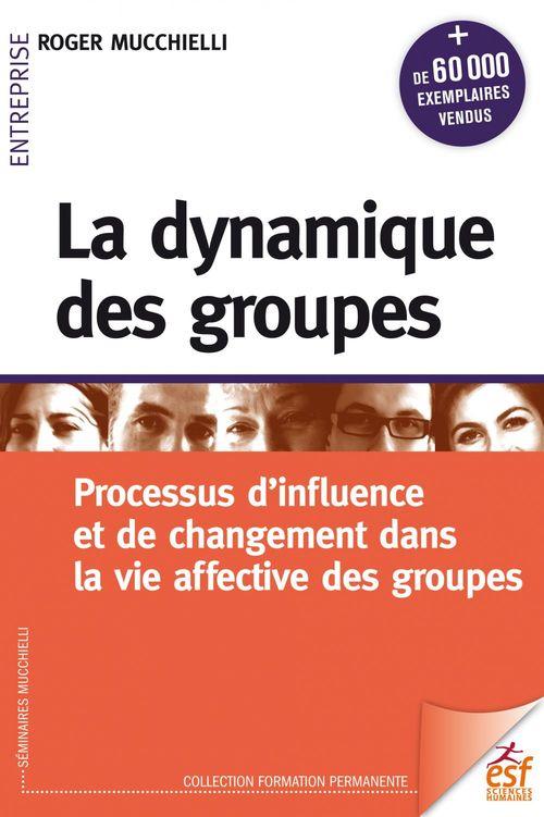 La dynamique des groupes ; processus d'influence et de changement dans la vie affective des groupes