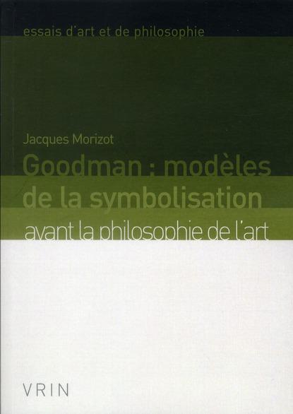Goodman : modèles de la symbolisation ; avant la philosophie de l'art (2e édition)