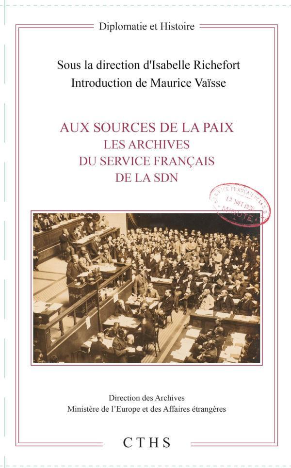 Aux sources de la paix ; les archives du service francais de la SDN