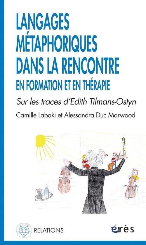 Langages métaphoriques dans la rencontre en formation et en thérapie ; sur les traces d'Edith Tilmans-Ostyn