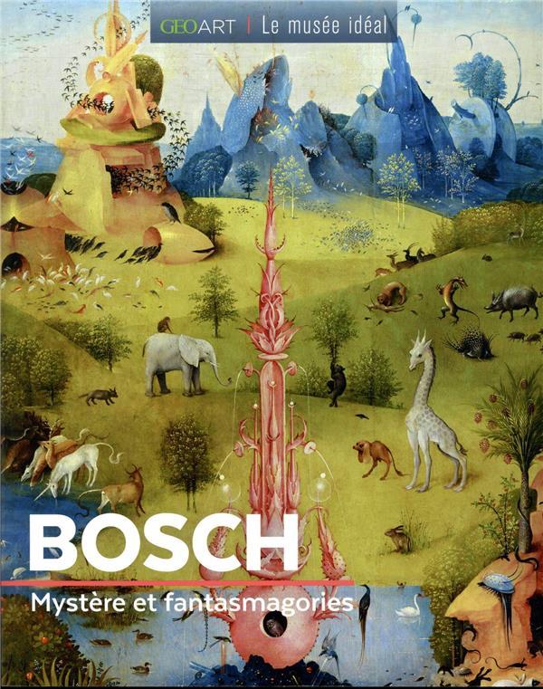 Bosch ; mystère et fantasmagories