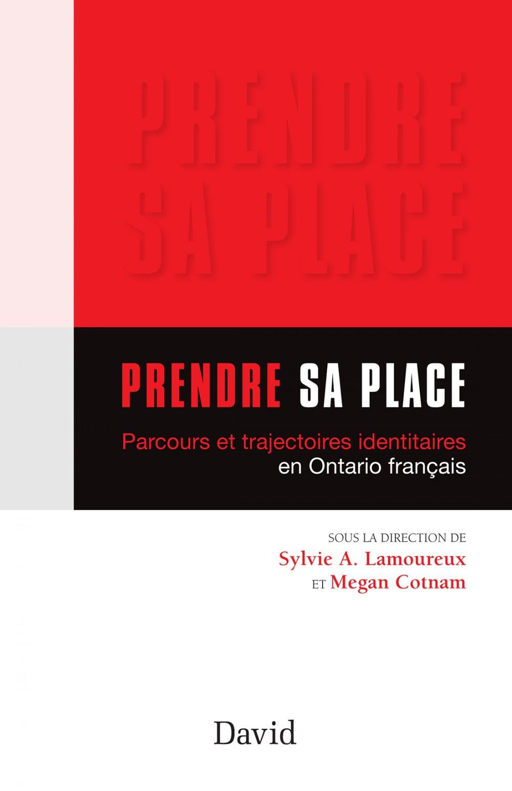 Prendre sa place ; parcours et trajectoires identitaires en Ontario français