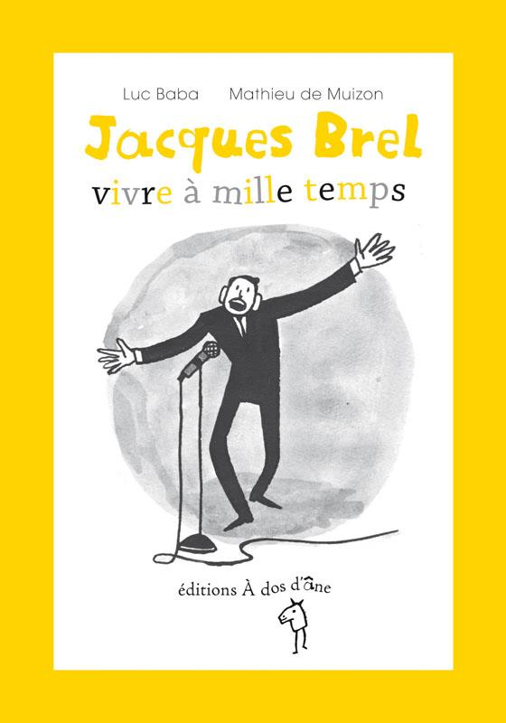 JACQUES BREL, VIVRE A MILLE TEMPS