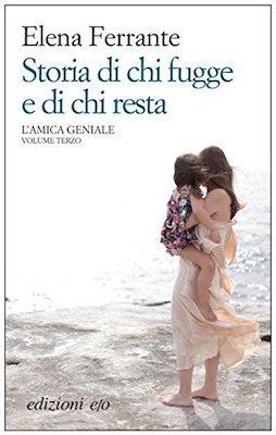 Storia Di Chi Fugge E Di Chi Resta. L'Amica Geniale. Vol. 3