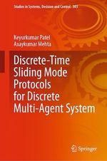 Discrete-Time Sliding Mode Protocols for Discrete Multi-Agent System  - Keyurkumar Patel - Axaykumar Mehta