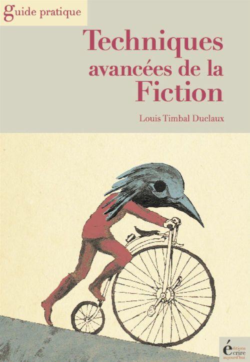 Techniques avancées de la fiction ; roman, nouvelles, scénarios