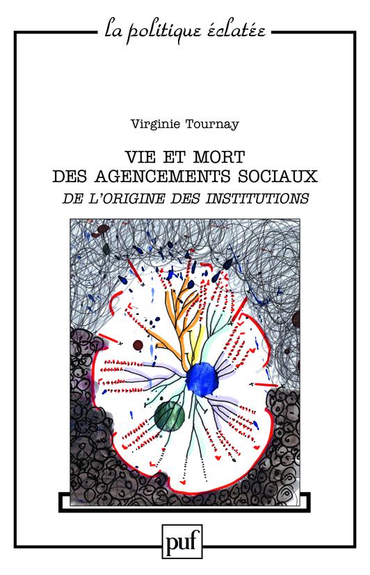 Vie et mort des agencements sociaux ; de l'origine des institutions