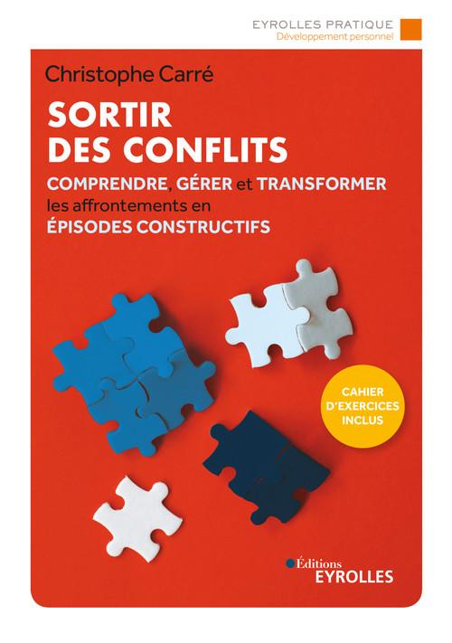 Sortir des conflits ; comprendre, gérer et transformer les affrontements en épisodes constructifs (3e édition)