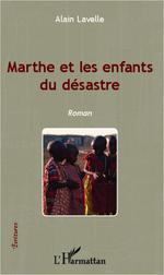 Marthe et les enfants du désastre  - Alain Lavelle