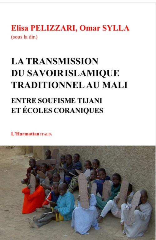 La transmission du savoir islamique traditionnel au Mali ; entre soufisme Tijani et écoles coraniques
