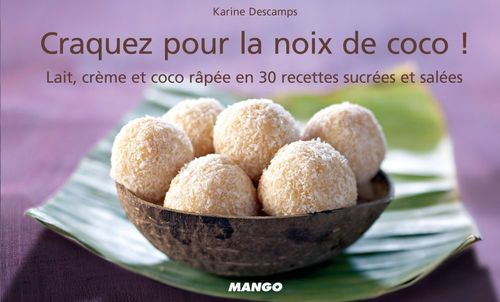 La noix de coco, lait, crème et coco rapée en 30 recettes sucrées et salées
