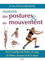 Anatomie des postures & du mouvement ; pour la pratique du fitness, du yoga, du Pilates, du sport et de la danse