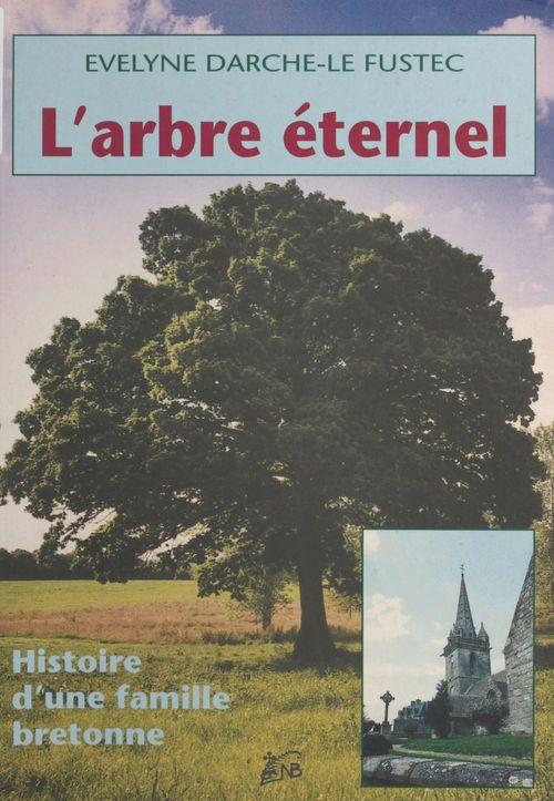 L'arbre éternel : histoire d'une famille bretonne  - Évelyne Darche-Le Fustec