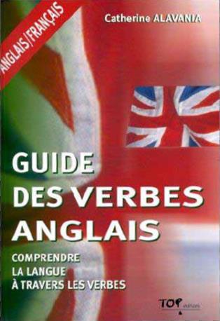Guide des verbes anglais ; comprendre la langue à travers les verbes