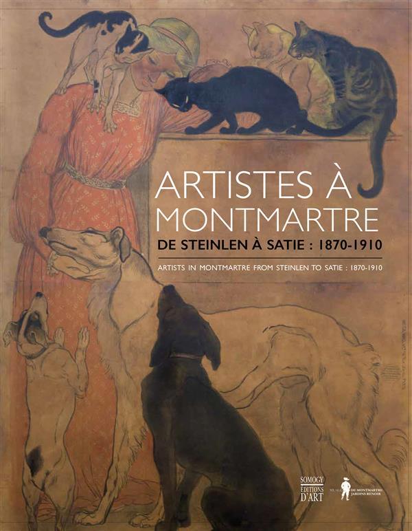 Artistes à Montmartre ; de Steinlen: 1870-1910