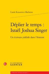 Déplier le temps : Israël Joshua Singer ; un écrivain yiddish dans l'histoire