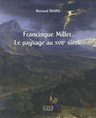 Francisque Millet ; le paysage au XVII siècle