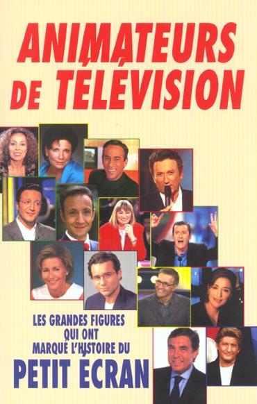 Animateurs de television ; grandes figures qui ont marque l'histoire du petit ecran
