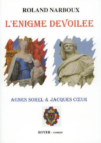 L'Enigme Devoilee ; Agnes Sorel Et Jacques Coeur