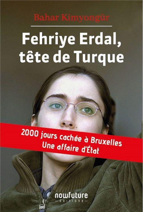 Fehriye Erdal, tête de Turque ; 2000 jours cachée à Bruxelles, une affaire d'Etat