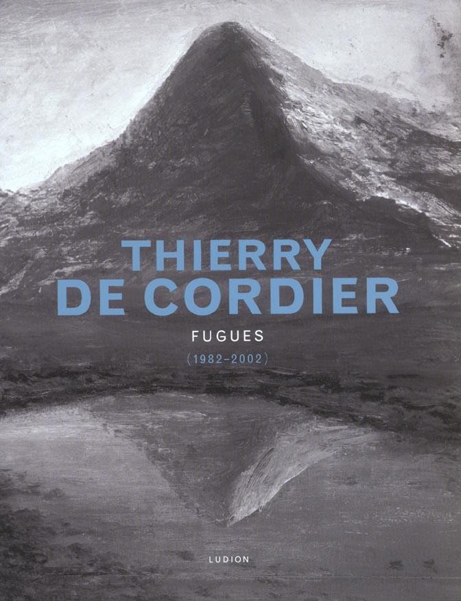 Thierry de cordier, fugues(1982-2002)une monographie illustree