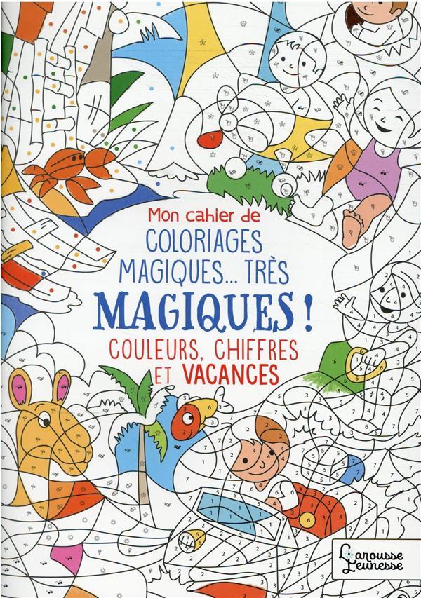 MON CAHIER DE COLORIAGES MAGIQUES... TRES MAGIQUES ! COULEURS, CHIFFRES ET VACANCES