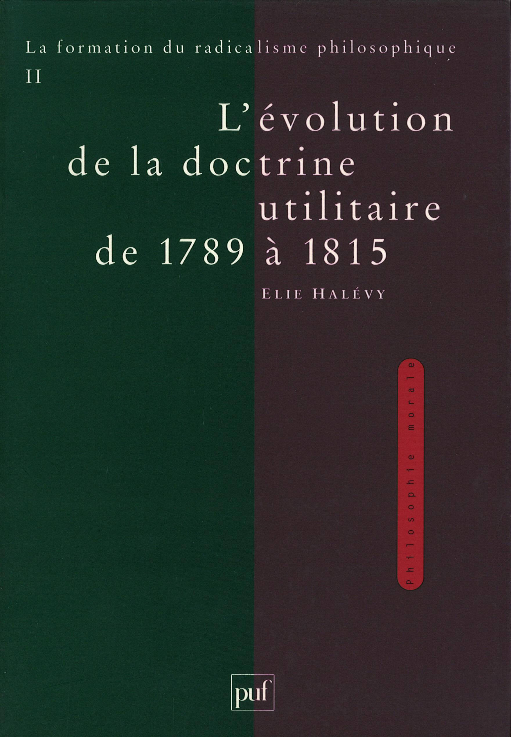 La formation du radicalisme philosophique t.2 ; l'évolution de la doctrine utilitaire de 1789 à 1815