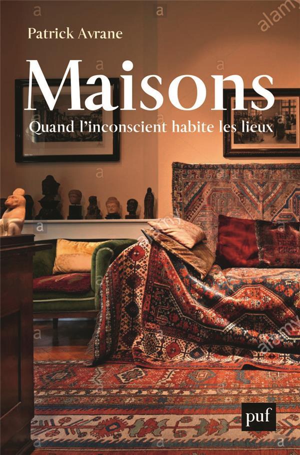 MAISONS  -  QUAND L'INCONSCIENT HABITE LES LIEUX
