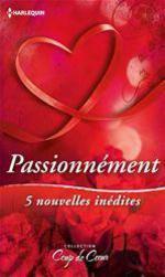 Vente EBooks : Passionnément  - Collectif - Trish Morey - Jacqueline Diamond - Ann Roth - Tina Leonard - Penny McCusker