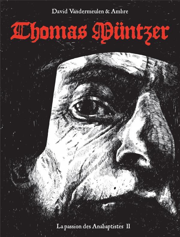 La passion des Anabaptistes T.2 ; Thomas Müntzer