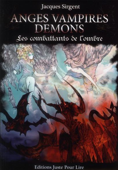 Anges, vampires, démons ; les combattants de l'ombre