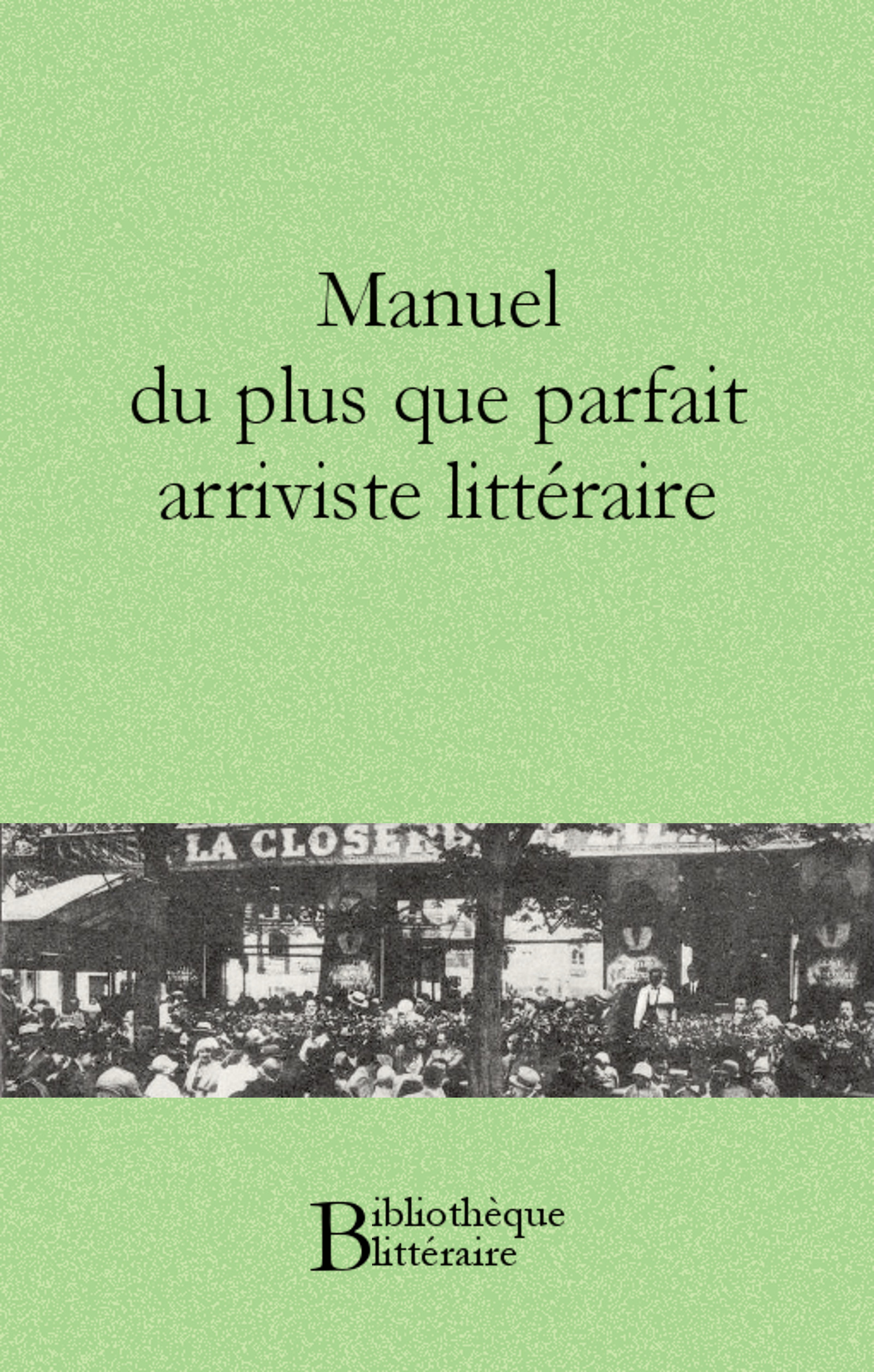Manuel du plus que parfait arriviste littéraire