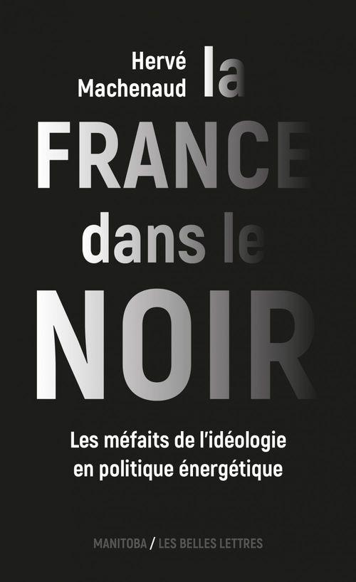 La France dans le noir ; les méfaits de l'idéologie en politique énergétique