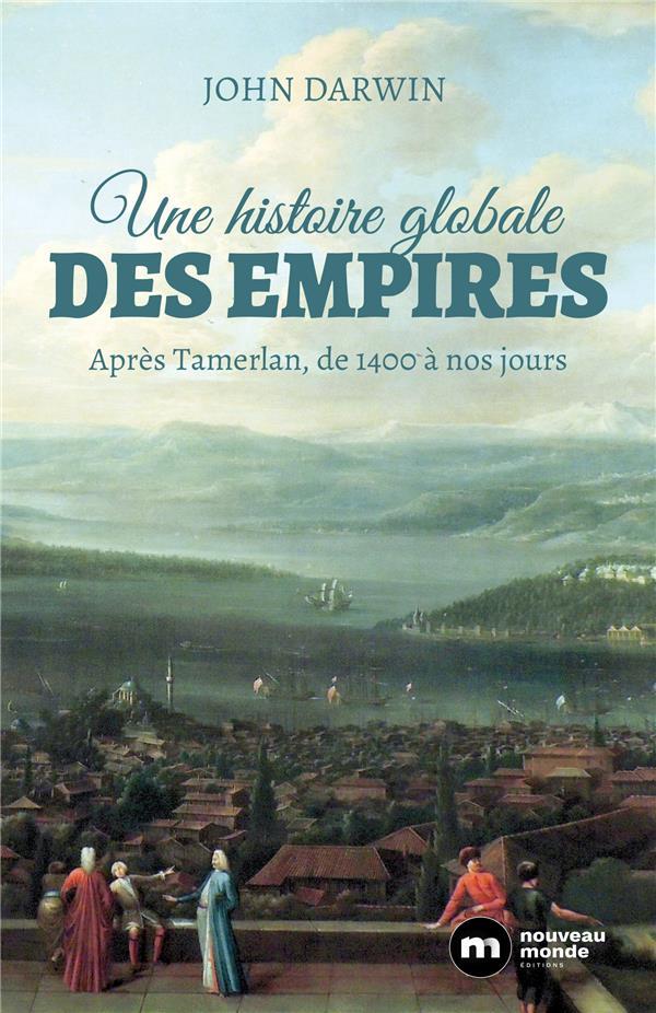Une histoire globale des empires ; après Tamerlan, de 1400 à nos jours