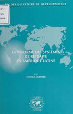 La réforme des systèmes de retraite en Amérique latine  - Monika Queisser