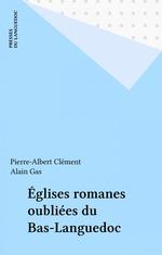 Églises romanes oubliées du Bas-Languedoc  - Pierre-Albert Clément