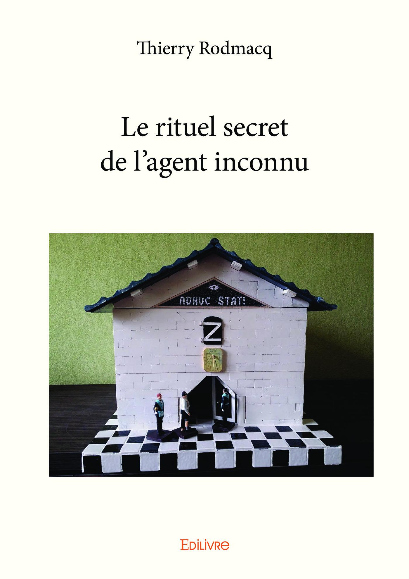 Le rituel secret de l´agent inconnu  - Thierry Rodmacq