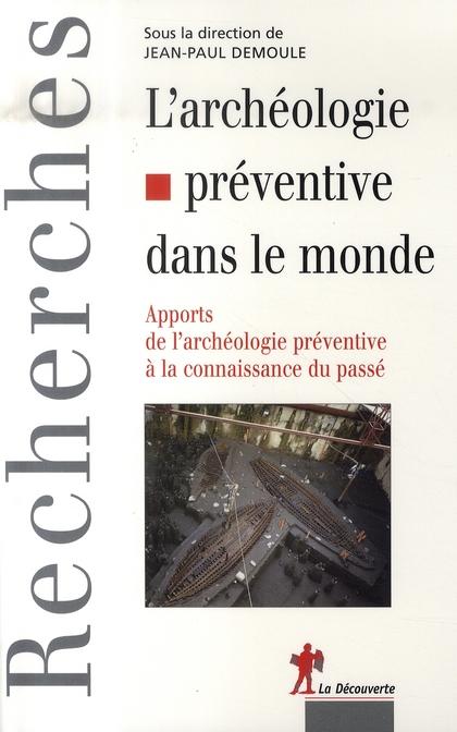 L'archéologie préventive dans le monde ; apports de l'archéologie préventive à la connaissance du passé