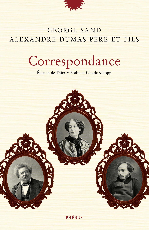 Correspondance George Sand et Alexandre Dumas père et fils
