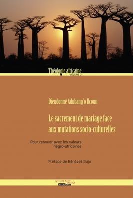 Le sacrement de mariage face aux mutations socio-culturelles ; pour renouer avec les valeurs négro-africaines