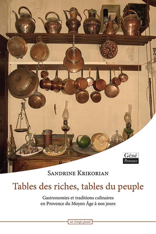 Tables des riches, tables du peuple; gastronomies et traditions culinaires en Provence du Moyen Âge à nos jours