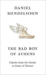 THE BAD BOY OF ATHENS - CLASSICS FROM THE GREEKS TO GAME OF THRONES