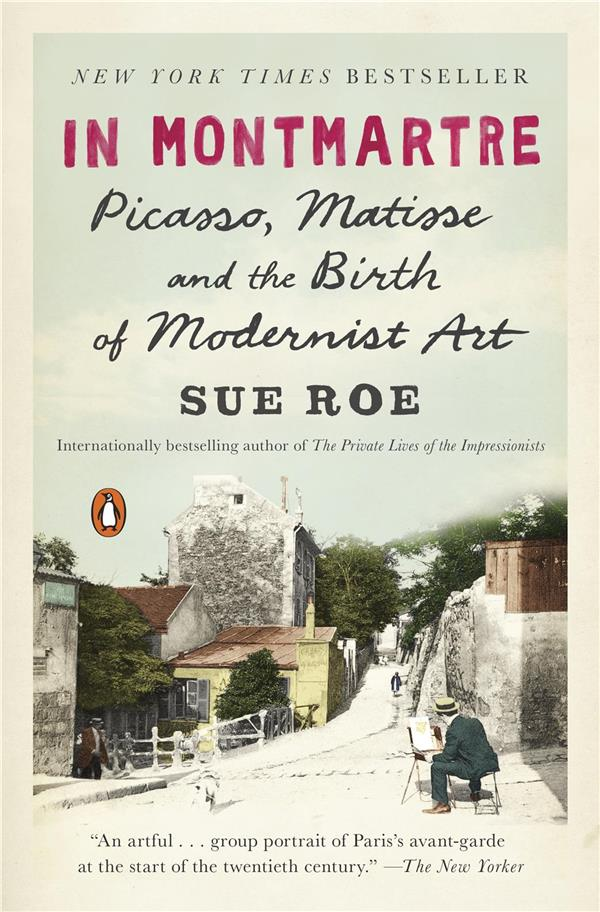 In Montmartre ; Picasso, Matisse and Modernism in Paris 1900-1910